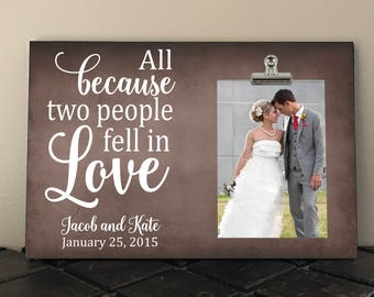 ANNIVERSARY, WEDDING gift, Bride and Groom, All because two people fell in love, Personalized Free, Photo Clip Frame, Picture Frame