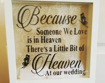 Heaven at our wedding frame. 'Because someone we love is in heaven, there's a little bit of heaven at our wedding'. Wedding memorial frame
