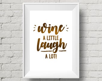 Wine A Little Laugh A Lot Foil Print, Handmade, A4/A5 Print, Gold Silver Copper Foil, Wall Art, Desk Decor, Typographic Sign