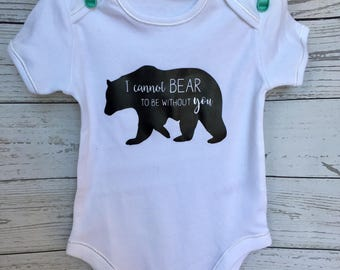 I Cannot Bear To Be Without You Vest or Babygrow