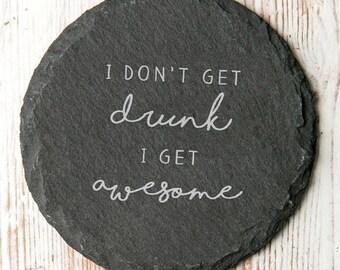I Don't Get Drunk I Get Awesome Slate Coaster