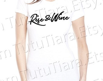 Rise and Wine Shirt Graphic Tee Black and White T-shirt for women