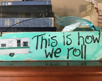 This is How We Roll Camper Vintage Travel Trailer RV Turquoise  Aqua Wood sign YUMMY OOAK fun retro