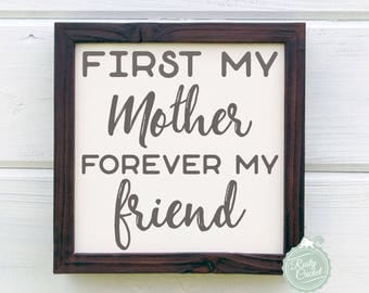 Mother's Day Gift, Mom Gift, Mommy Gift, Mom Sign, First My Mother Forever My Friend, Wedding Gift, by Rusty Cricket
