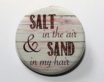 Salt In The Air Sand In My Hair - Pinback Button Badge 1 1/2 inch 1.5 - Keychain Magnet or Flatback