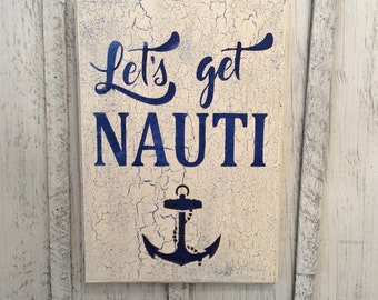Let's Get Nauti, Nautical Sign, Lakehouse Decor, Boat Decor, Anchor Decor, Camper Decor, Nautical Decor, Beachy Decor, Tropical Decor, Nauti