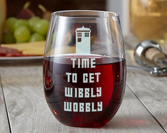 Time to Get Wobbly - Doctor Who Glass - Etched Wine Glass - Stemless Wine Glass - Time Lord Drinkware - Funny Glass - Etched Barware