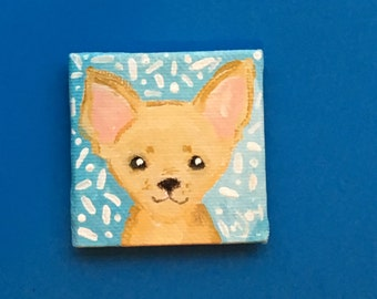 Chihuahua Art magnet, miniature painting magnet, acrylic canvas art magnet for home or office.