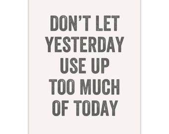 Life Quote Typography art print. Inspirational, Don't let yesterday use up too much of today