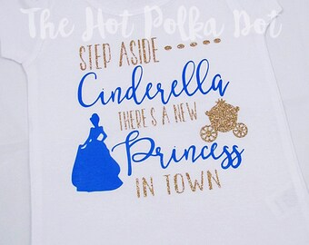 """Girls """"Step Aside CINDERELLA There's a New Princess in Town"""" Disney Princess Shirt - Other Princess Available on White Short Sleeve Top"""