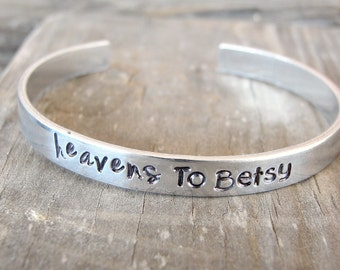 Heavens To Betsy -Hand Stamped Cuff Bangle Bracelet-  Southern Quote - Southern Sayings
