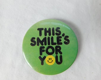 "Vintage Smiley Face Pin Pinback Button that Reads "" This Smile's  For You  ""   Dr23"