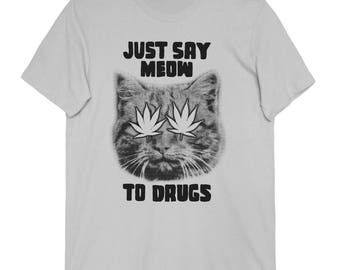 Pot Leaf Cat Tee - Just Say Meow To Drugs Unisex T Shirt