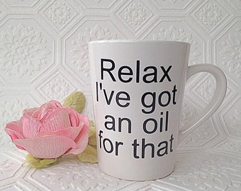 Custom Coffee Mug, Relax I've got an oil for that Mug, Vinyl Mug, Gifts for Her, Essential Oil Mug, Personalized Mug