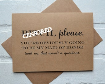 B#TCH PLEASE MAID of honor card you're obviously going to be my maid of honor funny bridesmaid card kraft cards wil you be my maid of honor