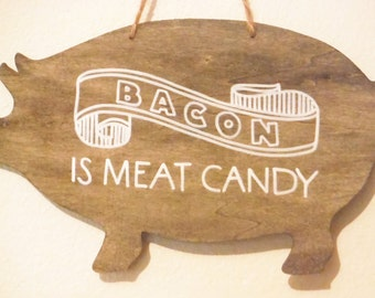 Bacon is Meat Candy Wooden Sign