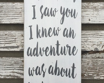 As soon as I saw you I knew an adventure was about to happen - hand painted wood sign - a.a. Milne - Winnie the Pooh quote - customizable