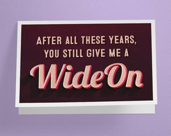 You still give me a WIDE ON - Greeting Card - Funny - Humorous - Fun - Couple Card - Relationship - Anniversary Card (A6 - 105 x 148mm)