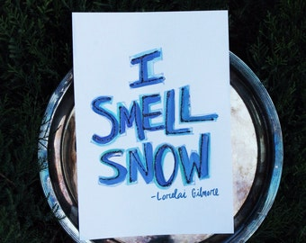 Gilmore Girls Quote, I smell snow, Hand Painted Quote. Lorelai Gilmore Quote, custom size prints.