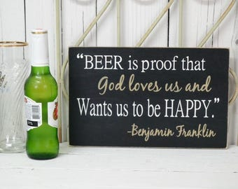 READY TO SHIP~~~    Beer is proof that God loves us and wants us to be happy,  12x7.5 Solid Wood Sign