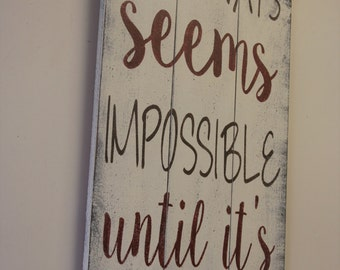 Wood Sign Inspirational Wall Art It Always Seems Impossible Until It's Done Pallet Sign Motivational Wallhanging Handpainted Distressed Wood