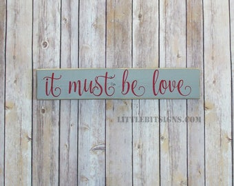 It Must Be Love, Hand Painted Wood Sign, 4x18, Valentine Gift For Him, IN STOCK, Wedding Gift, Signs About Love, SKU-355