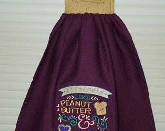 Embroidered Kitchen Towel, We Go Together Like Peanut Butter and Jelly, PB&J, Choose with or whithout Topper, Cotton Topper, Peanut Butter,