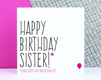 Sister birthday card, Funny birthday card for sister, happy birthday sister please accept this card as your gift