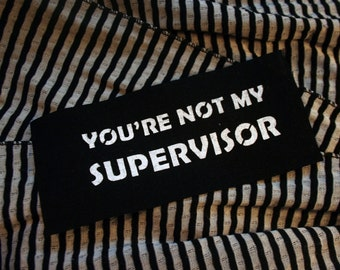 You Are Not My Supervisor sew on patch, Sterling Archer FX, adult swim, Cheryl/Carol/Cherlene Tunt, adult cartoon, geek patch, pam poovey