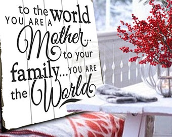 To the World You Are a Mother Rustic Wood Sign Distressed Wood Sign Planked Wood Sign Mothers Day Gift for Mom Wood Signs for Kitchen