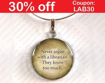 Never Argue With a Librarian Pendant, Book Lover Gift, Book Quote Necklace, Librarian, Book Addict, Book Worm, Librarian Quote