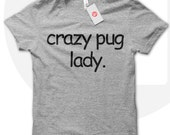Crazy Pug Lady T shirt pug lover tshirt pugs t shirt dog lover shirt crazy dog lady shirt animal rights animal lover. T015