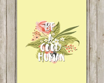 8x10 Be A Good Human Printable, Typography Wall Art, Typography Printable, Floral Digital Poster, Home Decor, Instant Digital Download