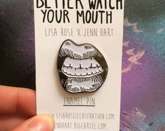 Better Watch Your Mouth Enamel Pin 30mm