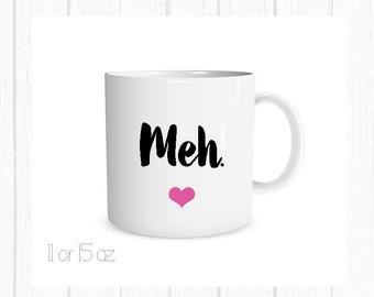 Meh. Mug Funny Friend Mug, BFF Christmas Gift, stocking stuffer for friend