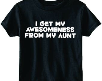 I get my awesomeness from my aunt funny niece or nephew kids youth or toddler shirt color and size choice new
