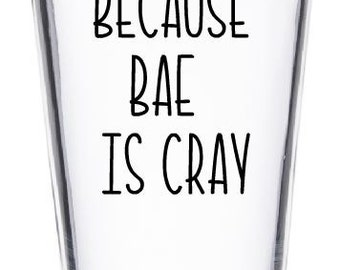 Because Bae is Cray Beer Glass, Funny Beer Glass, Funny Gift for Him, Cute Gift for Him, Boyfriend Gift, Husband Gift