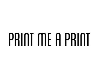 Print it for me!
