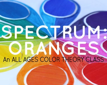 SPECTRUM: An all ages color theory class - ORANGES