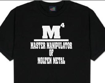 M4- Master Manipulator of molten metal... t shirt