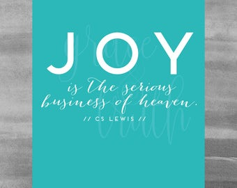 Joy is the serious business of heaven    CS Lewis quote    Home Decor    Inspirational Quote    Encouragement
