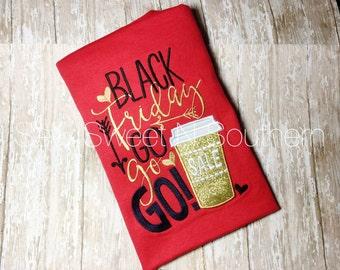 Black Friday Go Go Go!! Black Friday embroidered shirt, Christmas shopping shirt, Black Friday appliqued shirt, Coffee shirt, Black Friday.
