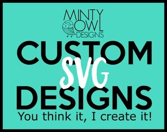 Custom SVG Designs - Custom Cut File - Cricut - Silhouette - Cutting Files - Layered SVG - Png, Jpeg, EPS - Unique Designs