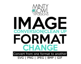 Image Conversion - jpeg png jpg dxf eps Format Conversion - Convert to SVG - Image Clean Up - Custom Cut File - Cricut - Silhouette