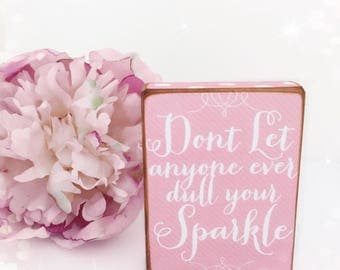 Don't let anyone ever dull your sparkle...