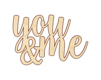 You and Me Sign - Laser Cut Wood - Unfinished Wood - 190205 - Laser Cut Sign
