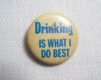 Vintage Early 1970s Drinking is what I do best - Novelty Pin / Button / Badge