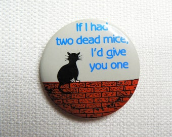 """Vintage 80s Black Cat """"If I had two dead mice, I'd give you one"""" Novelty Pin / Button / Badge"""