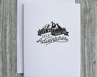 Life Was Made For Great Adventures - Letterpress Blank Greeting Card on 100% Cotton Paper