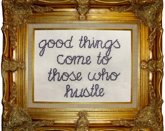 "Motivational cross stitch ""Good things come to those who hustle"""